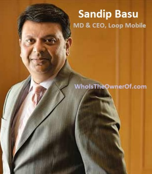 Sandip Basu, MD & CEO,owner of Loop Mobile India - Wiki and profile