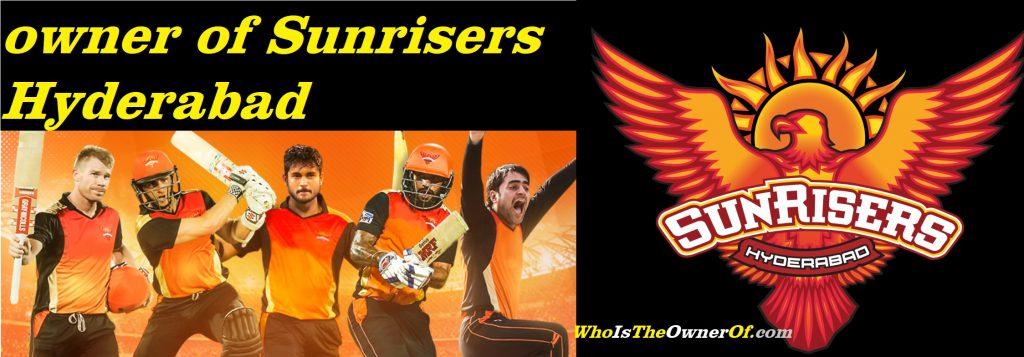 Owner of Sunrisers Hyderabad Team India -Wiki - Logo - Profile
